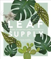 Leaf Supply: A guide to keeping happy house plants - Camilleri, Lauren