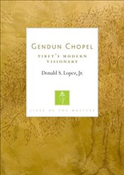 Gendun Chopel: Tibets Modern Visionary (Lives of the Masters) - Lopez, Donald