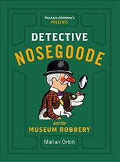 Detective Nosegoode and the Museum Robbery (Detective Nosegoode 3) (Detective Nosegood 3) - Orlon, Marian