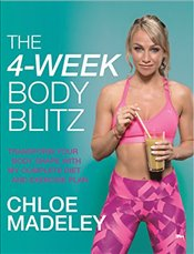 4-Week Body Blitz: Transform Your Body Shape with My Complete Diet and Exercise Plan - Madeley, Chloe