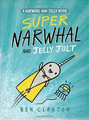 Super Narwhal and Jelly Jolt (a Narwhal and Jelly Book #2) - Clanton, Ben