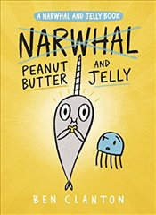 Peanut Butter and Jelly (a Narwhal and Jelly Book #3) - Clanton, Ben