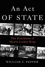 Act of State : The Execution of Martin Luther King - Pepper, William F.