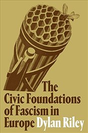 Civic Foundations of Fascism in Europe - Riley, Dylan