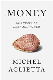 Money : 5,000 Years of Debt and Power - Aglietta, Michel
