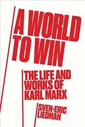 World to Win : The Life and Thought of Karl Marx - Liedman, Sven-Eric