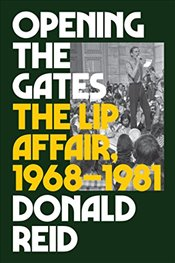 Opening the Gates : The Lip Affair, 1968-1981 - Reid, Donald