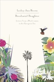 Decolonial Daughter: Letters from a Black Woman to Her European Son - Brown, Lesley-Ann