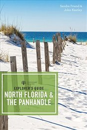 Explorer`s Guides - North Florida and the Panhandle (Explorers Complete) - Friend, Sandra
