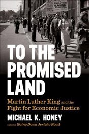 To the Promised Land: Martin Luther King and the Fight for Economic Justice - Honey, Michael K.