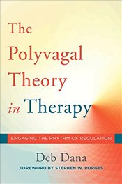 Polyvagal Theory in Therapy: Engaging the Rhythm of Regulation - Dana, Deborah A.