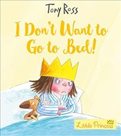 I Dont Want to Go to Bed! (Little Princess) - Ross, Tony