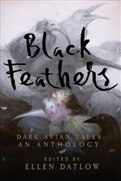 Black Feathers - Dark Avian Tales - An Anthology - Datlow, Ellen