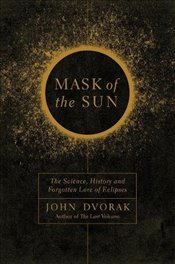 Mask of the Sun - The Science, History and Forgotten Lore of Eclipses - Dvorak, John