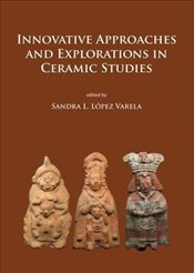 Innovative Approaches and Explorations in Ceramic Studies - Varela, Sandra L. Lopez