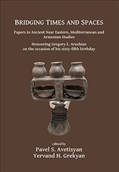 Bridging Times and Spaces : Papers in Ancient Near Eastern, Mediterranean and Armenian Studies - Avetisyan, Pavel S.
