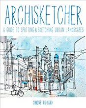 Archisketcher : A Guide to Spotting and Sketching Urban Landscapes - Ridyard, Simone