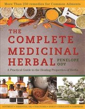 Complete Medicinal Herbal : A Practical Guide to the Healing Properties of Herbs - Ody, Penelope