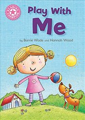 Play With Me: Independent Reading Pink 1A (Reading Champion) - Wade, Barrie