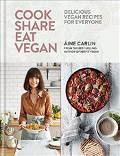Cook Share Eat Vegan: Delicious plant-based recipes for Everyone - Carlin, Áine