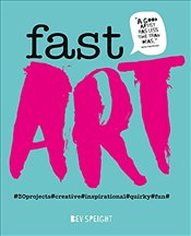 Fast Art: Art to create, make, snap and share in minutes - Speight, Bev