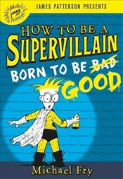 How to Be a Supervillain: Born to Be Good - Fry, Michael
