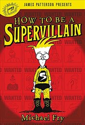 How To Be A Supervillain - Fry, Michael
