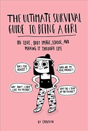 Ultimate Survival Guide to Being a Girl: On Love, Body Image, School, and Making It Through Life - Witte, Christina