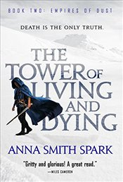 Tower of Living and Dying (Empires of Dust) - Spark, Anna Smith