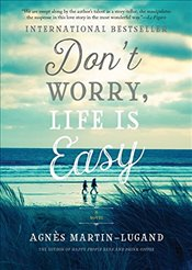 Dont Worry, Life Is Easy - Martin-Lugand, Agnès