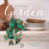 No-Kill Garden : A Collection of Handcrafted Plants for the Blackest of Thumbs - Van De Car, Nikki