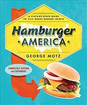 Hamburger America : A State-By-State Guide to 200 Great Burger Joints - Motz, George