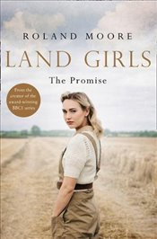 Land Girls : The Promise  - Moore, Roland