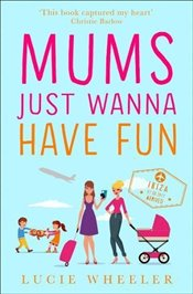 Mums Just Wanna Have Fun - Wheeler, Lucie
