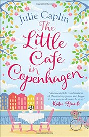 Little Café in Copenhagen: Fall in Love and Escape the Winter Blues with This Wonderfully Heartwarmi - Caplin, Julie