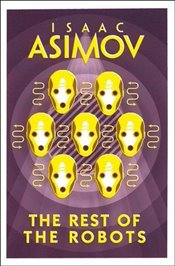 Rest of the Robots - Asimov, Isaac