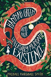 Hannah Green and Her Unfeasibly Mundane Existence - Smith, Michael Marshall