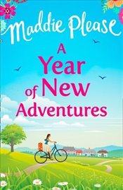 Year of New Adventures : The Hilarious Romantic Comedy That Is the Perfect Holiday Read - Please, Maddie