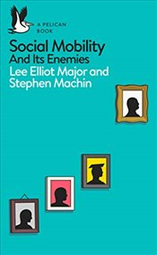 Social Mobility : And Its Enemies - Major, Lee Elliot