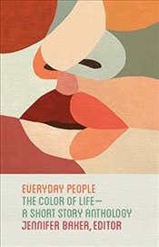 Everyday People : The Color of Life : A Short Story Anthology - Baker, Jennifer