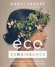 ECOrenaissance : A Lifestyle Guide for Cocreating a Stylish, Sexy, and Sustainable World - Zaroff, Marci