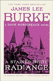 Stained White Radiance : A Dave Robicheaux Novel   - Burke, James Lee