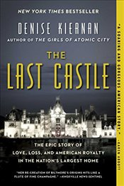 Last Castle : The Epic Story of Love, Loss, and American Royalty in the Nations Largest Home - Kiernan, Denise
