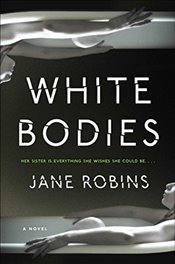 White Bodies : An Addictive Psychological Thriller - Robins, Jane