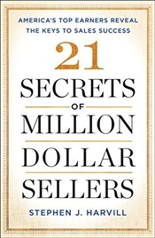 21 Secrets of Million-Dollar Sellers : Americas Top Earners Reveal the Keys to Sales Success - Harvill, Stephen J.