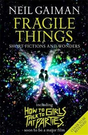 Fragile Things : includes How to Talk to Girls at Parties - Gaiman, Neil