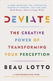 Deviate : The Creative Power of Transforming Your Perception - Lotto, Beau
