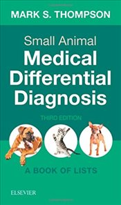 Small Animal Medical Differential Diagnosis : A Book of Lists, 3e - Feline), Mark Thompson DVM DABVP(Canine and
