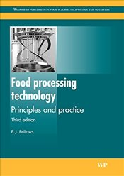 Food Processing Technology: Principles and Practice (Woodhead Publishing Series in Food Science, Tec - Fellows, P J