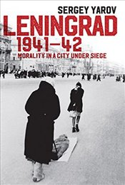Leningrad 1941 - 42: Morality in a City under Siege - Yarov, Sergey